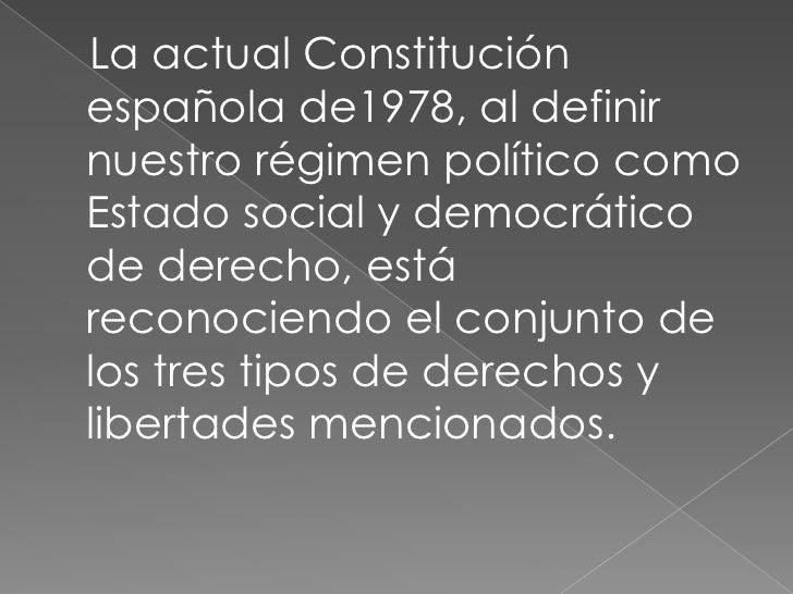 La actual Constitución española de1978, al definir nuestro régimen político como Estado social y democrático de derecho, e...
