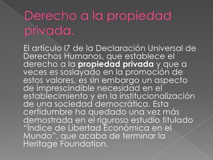 Derecho a la propiedad privada.<br />    El artículo l7 de la Declaración Universal de Derechos Humanos, que establece el ...
