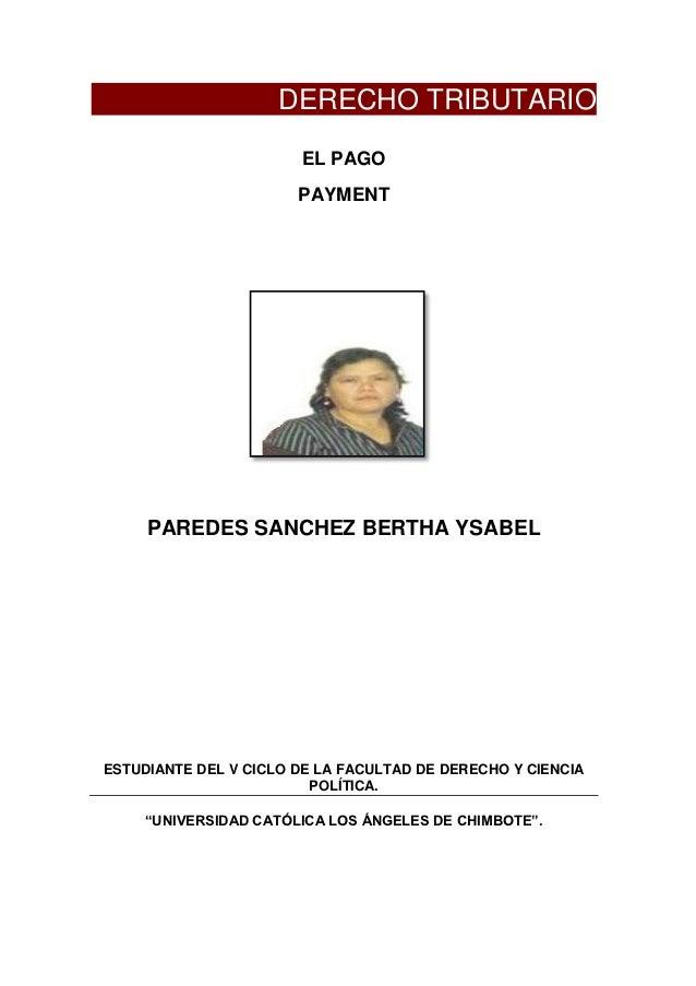 DERECHO TRIBUTARIO                       EL PAGO                       PAYMENT     PAREDES SANCHEZ BERTHA YSABELESTUDIANTE...