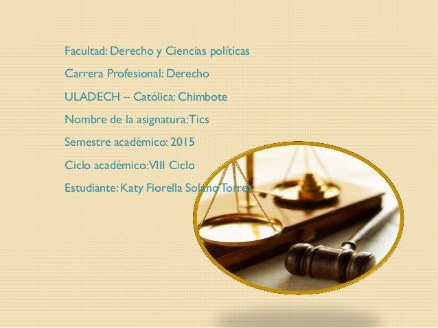 Facultad: Derecho y Ciencias políticas Carrera Profesional: Derecho ULADECH – Católica: Chimbote Nombre de la asignatura:T...