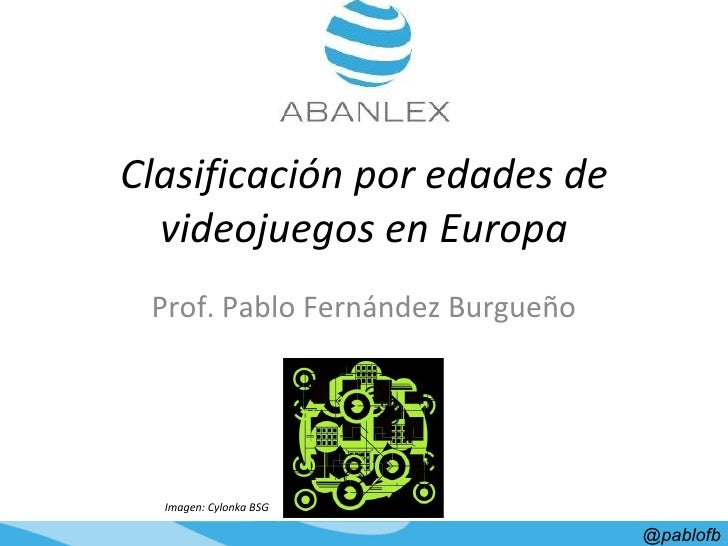 Clasificación por edades de videojuegos en Europa Prof. Pablo Fernández Burgueño @pablofb Imagen: Cylonka BSG