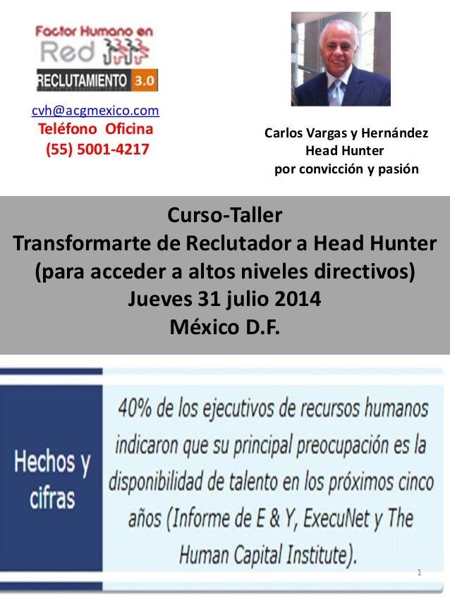 Curso-Taller Transformarte de Reclutador a Head Hunter (para acceder a altos niveles directivos) Jueves 31 julio 2014 Méxi...