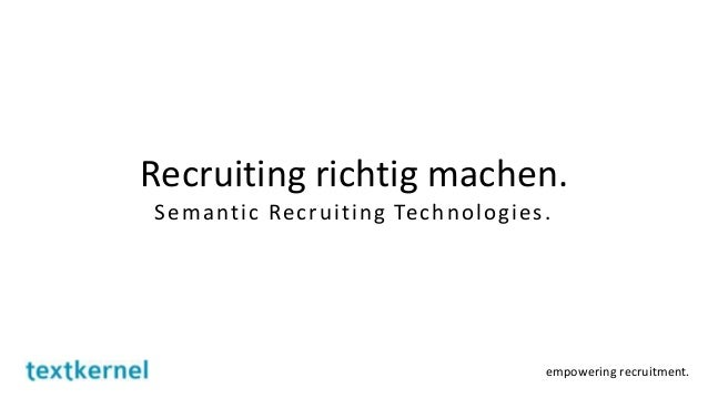 empowering recruitment. Recruiting richtig machen. Semantic Recruiting Technologies.