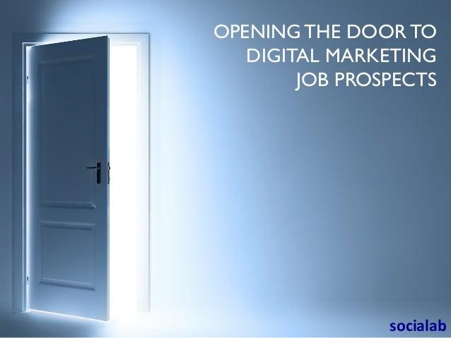 OPENING THE DOOR TO  DIGITAL MARKETING  JOB PROSPECTS  socialab
