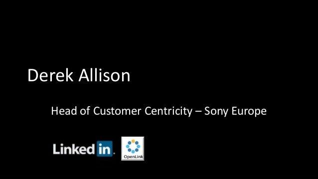 Derek Allison Head of Customer Centricity – Sony Europe