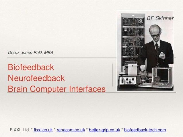 Derek Jones PhD, MBA Biofeedback Neurofeedback Brain Computer Interfaces FIXXL Ltd * fixxl.co.uk * rehacom.co.uk * better-...