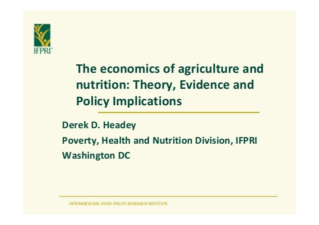 INTERNATIONAL FOOD POLICY RESEARCH INSTITUTE The economics of agriculture and nutrition: Theory, Evidence and Policy Impli...