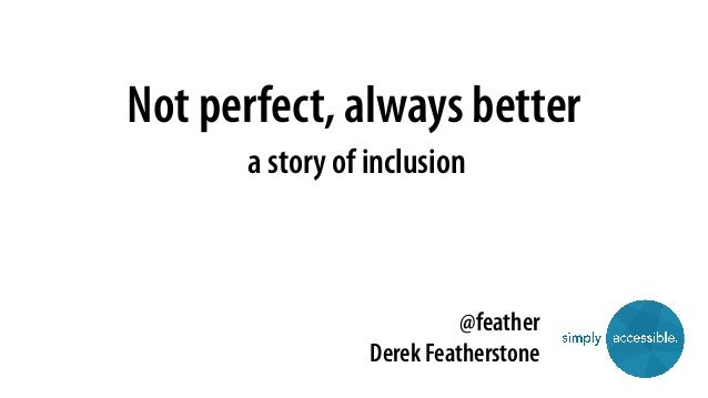 Not perfect, always better a story of inclusion @feather Derek Featherstone