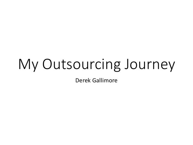 My Outsourcing Journey Derek Gallimore