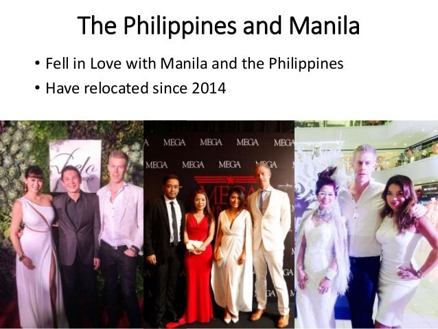 The Philippines and Manila • Fell in Love with Manila and the Philippines • Have relocated since 2014