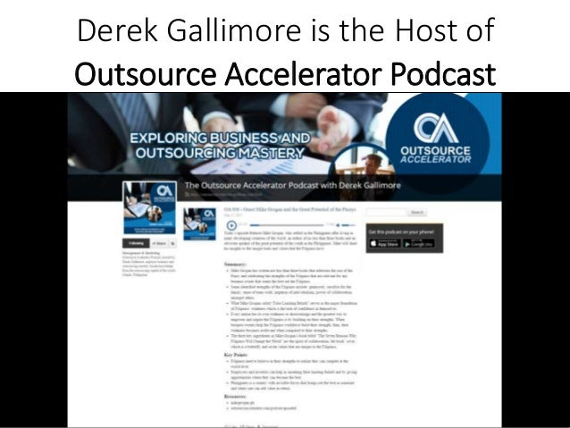Outsource Accelerator Podcast Derek Gallimore is the Host of