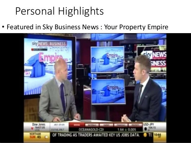 Personal Highlights • Featured in Sky Business News : Your Property Empire