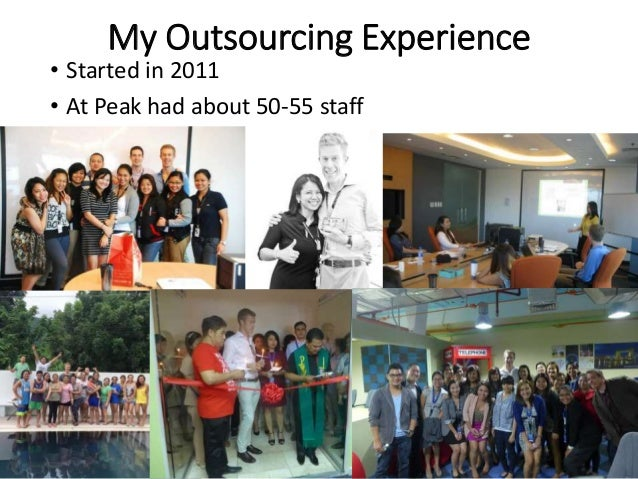 My Outsourcing Experience • Started in 2011 • At Peak had about 50-55 staff