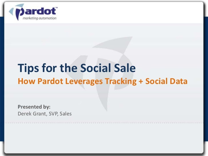 Tips for the Social SaleHow Pardot Leverages Tracking + Social DataPresented by:Derek Grant, SVP, Sales