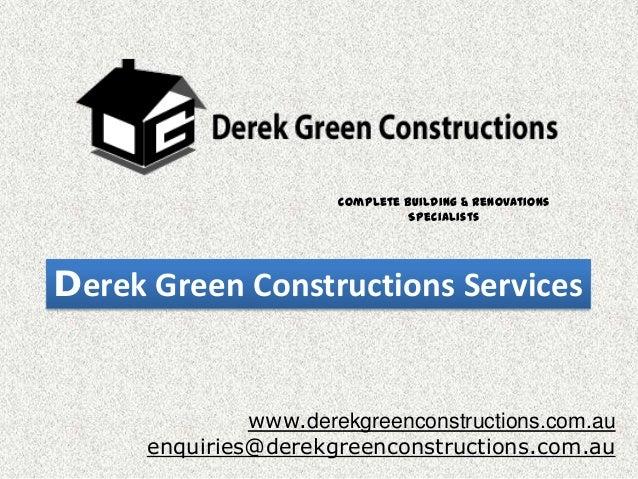 Complete Building & Renovations Specialists  Derek Green Constructions Services  www.derekgreenconstructions.com.au enquir...