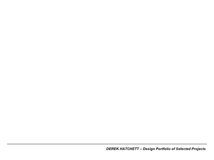 DEREK HATCHETT – Design Portfolio of Selected Projects