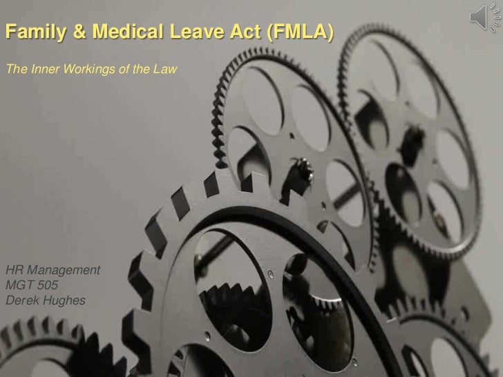 Family & Medical Leave Act (FMLA)The Inner Workings of the LawHR ManagementMGT 505Derek Hughes