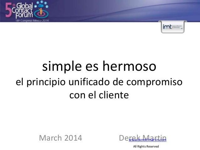 March 2014 Derek Martin simple es hermoso el principio unificado de compromiso con el cliente www.derekfmartin.com All Rig...