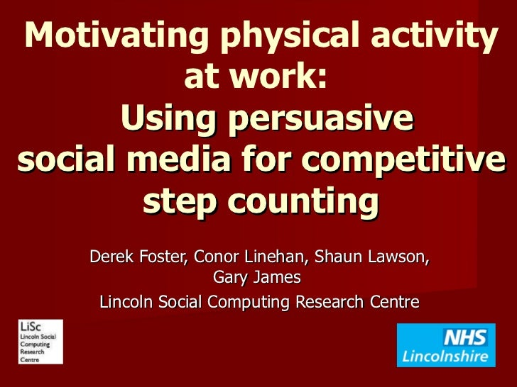Motivating physical activity at work:    Using persuasive social media for competitive step counting Derek Foster, Conor L...