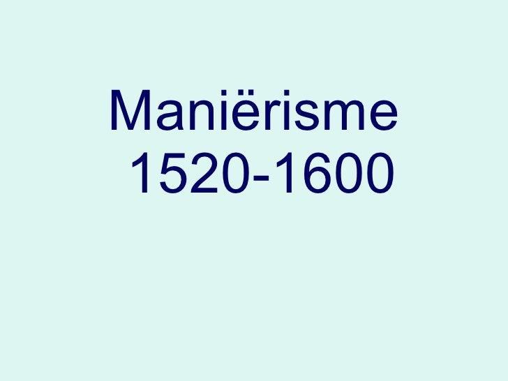 Maniërisme   1520-1600