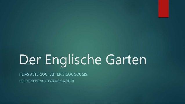 Der Englische Garten HLIAS ASTERIOU, LEFTERIS GOUGOUSIS LEHRERIN:FRAU KARAGKIAOURI