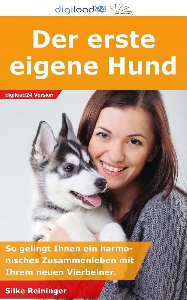 Copyright © 2013 digiload24 Der erste eigene Hund | Silke Reininger | Seite 1 Inhaltsverzeichnis 1 Einleitung 1.1 Überlegu...