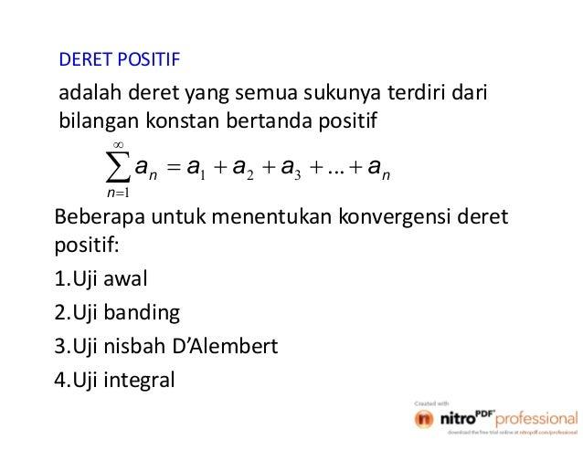 1 DERET POSITIF adalah deret yang semua sukunya terdiri dari bilangan konstan bertanda positif     1 321 ... n nn ...
