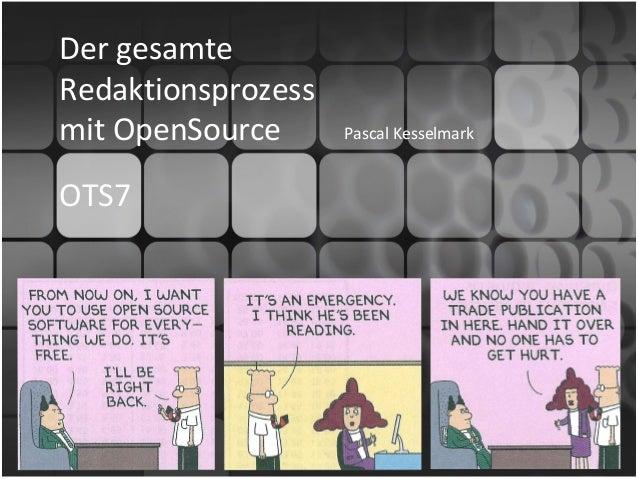 Der gesamte Redaktionsprozess mit OpenSource Pascal Kesselmark OTS7