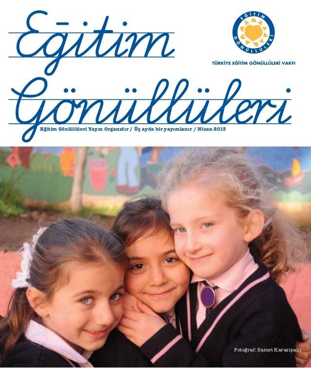 Eğitim Gönüllüleri Yayın Organıdır / Üç ayda bir yayımlanır / Nisan 2013 Fotoğraf: Samet Karasipahi