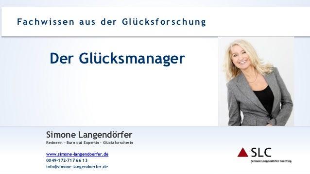 Fa c h w i s s e n a u s d e r G l ü c k s f o r s c h u n g          Der Glücksmanager         Simone Langendörfer       ...