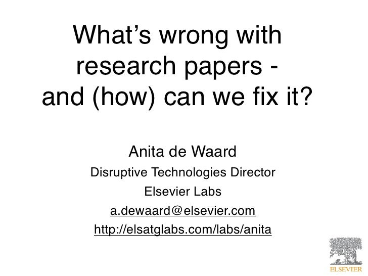 What's wrong with  research papers -and (how) can we fix it?          Anita de Waard    Disruptive Technologies Director   ...