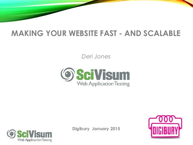 MAKING YOUR WEBSITE FAST - AND SCALABLE Deri Jones Digibury January 2015