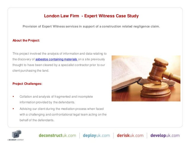 case study expert The institute of expert witnesses (iew) and its members have successfully represented hundreds of claimants and defendants for more about our expert witness services please contact us on 0117 986 2194.