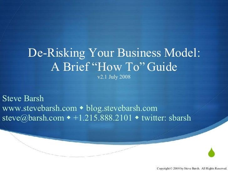 """De-Risking Your Business Model: A Brief """"How To"""" Guide v2.1 July 2008 Steve Barsh www.stevebarsh.com    blog.stevebarsh.c..."""