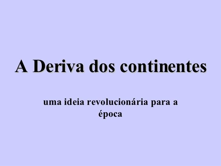 A Deriva dos continentes uma ideia revolucionária para a época