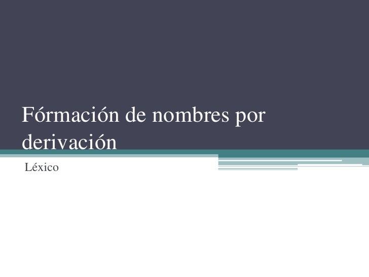 Fórmación de nombres por derivación<br />Léxico<br />