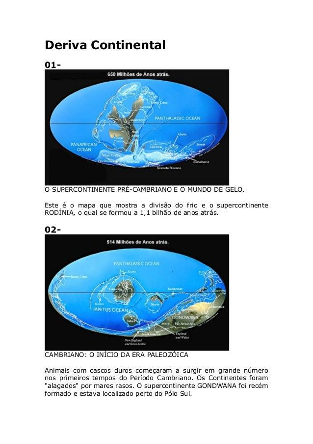 Deriva Continental 01- O SUPERCONTINENTE PRÉ-CAMBRIANO E O MUNDO DE GELO. Este é o mapa que mostra a divisão do frio e o s...