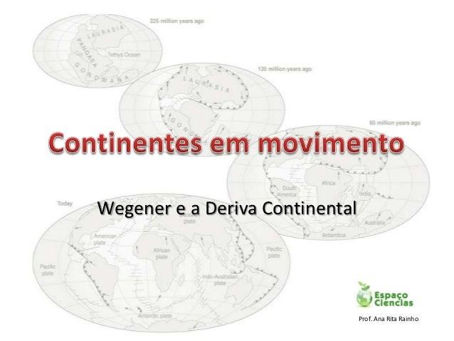 Wegener e a Deriva Continental                                 Prof. Ana Rita Rainho
