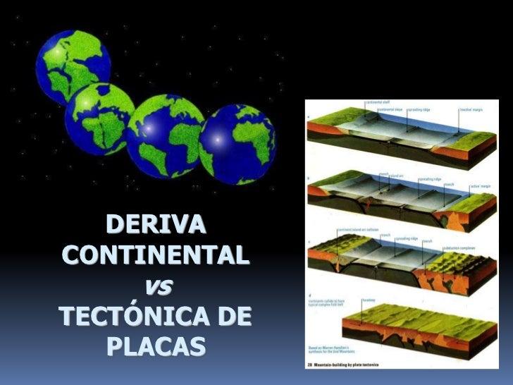 DERIVA CONTINENTAL<br />vs <br />TECTÓNICA DE PLACAS<br />