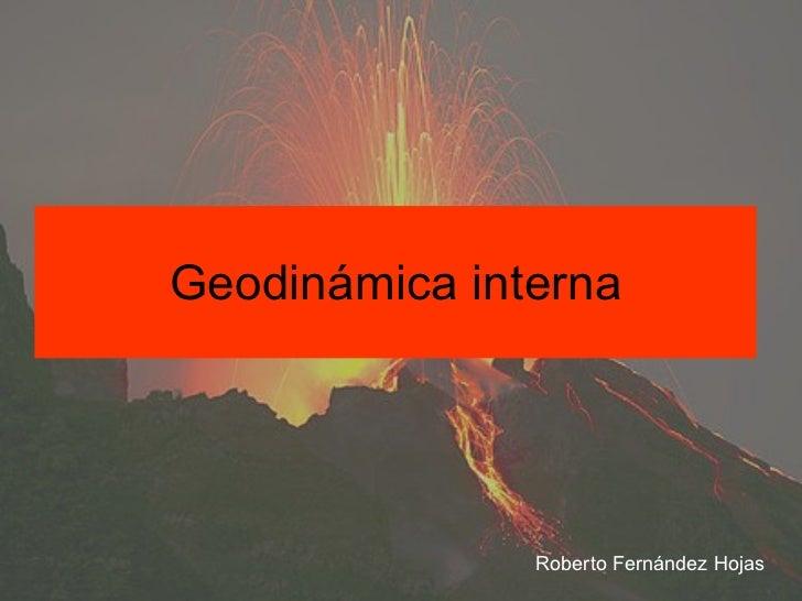 Geodinámica interna Roberto Fernández Hojas
