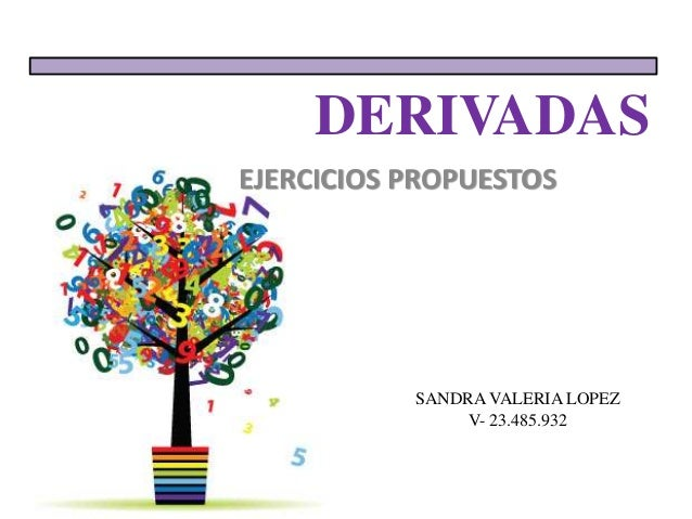 DERIVADAS SANDRA VALERIA LOPEZ V- 23.485.932 EJERCICIOS PROPUESTOS