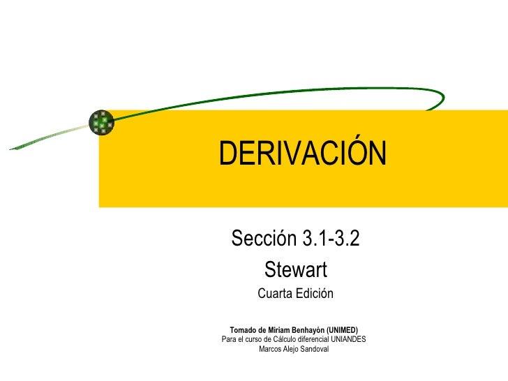Sección 3.1-3.2 Stewart Cuarta Edición DERIVACIÓN Tomado de Miriam Benhayón (UNIMED) Para el curso de Cálculo diferencial ...