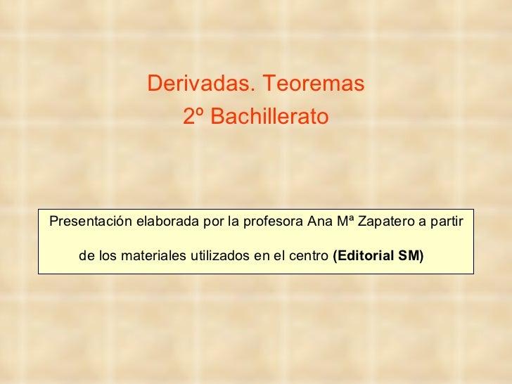 Derivadas. Teoremas                  2º BachilleratoPresentación elaborada por la profesora Ana Mª Zapatero a partir    de...