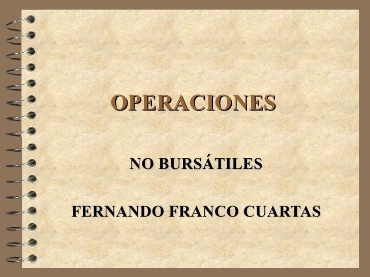 OPERACIONES  NO BURSÁTILES FERNANDO FRANCO CUARTAS