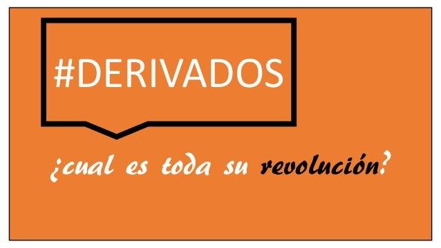 #DERIVADOS ¿cual es toda su revolución?