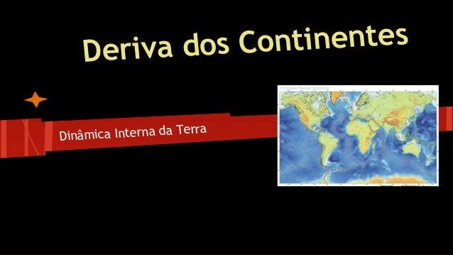 ontinentes Deriva dos C Terra Dinâmica Interna da