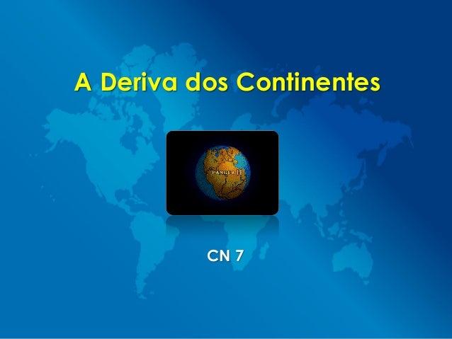 A Deriva dos ContinentesCN 7