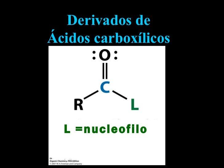 L =nucleofilo Derivados de  Ácidos carboxílicos