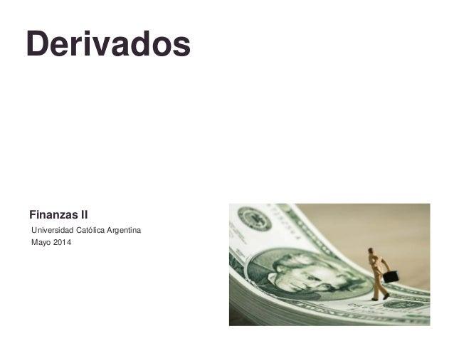 Derivados Finanzas II Universidad Católica Argentina Mayo 2014