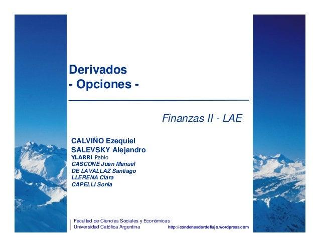 Facultad de Ciencias Sociales y Económicas Universidad Católica Argentina Derivados - Opciones - Finanzas II - LAE http://...